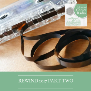 ICR295: Informed Choice Radio Rewind 2017 (Part Two)