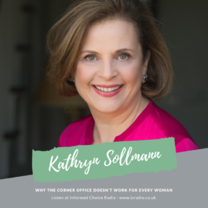 Why the Corner Office Doesn't Work for Every Woman, with Kathryn Sollmann